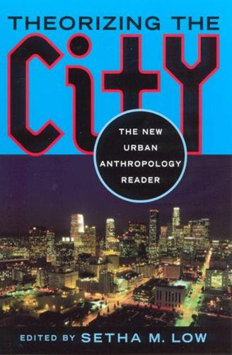 Theorizing the City: The New Urban Anthropology Reader (Paperback)