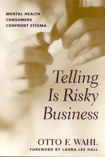Telling is Risky Business: Mental Health Consumers Confront Stigma (Paperback)