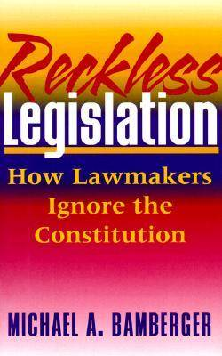 Reckless Legislation: How Legislators Ignore the Constitution (Hardback)