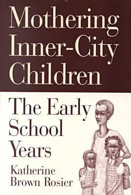 Mothering Inner-city Children: The Early School Years (Hardback)