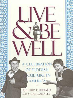 Live and Be Well: A Celebration of Yiddish Culture in America (Hardback)