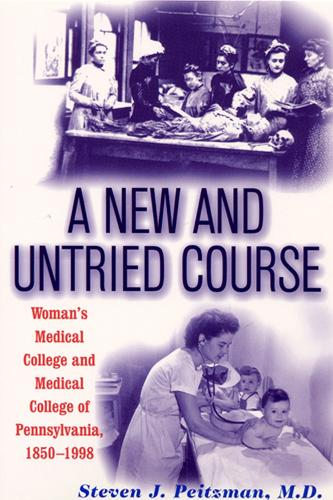 A New and Untried Course: Woman's Medical College and Medical College of Pennsylvania, 1850-1998 (Paperback)