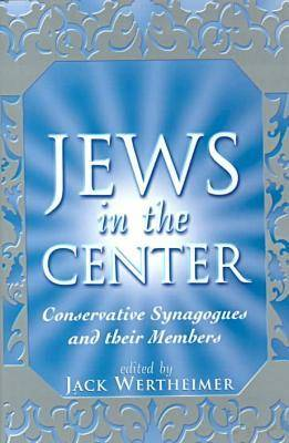 Jews in the Center: Conservative Synagogues and Their Members (Hardback)