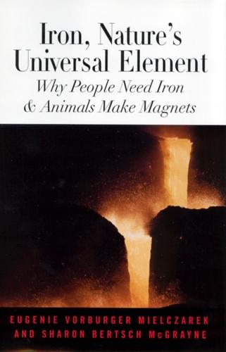 Iron, Nature's Universal Element: Why People Need Iron and Animals Make Magnets (Hardback)