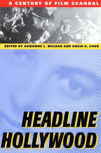 Headline Hollywood: A Century of Film Scandal - Communications, Media, and Culture Series (Paperback)