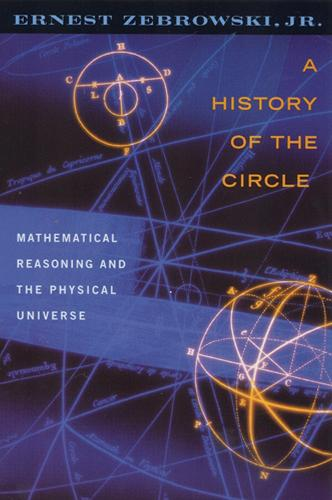A History of the Circle: Mathematical Reasoning and the Physical Universe (Paperback)