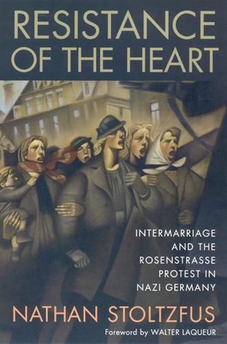Resistance of the Heart: Intermarriage and the Rosenstrasse Protest in Nazi Germany (Paperback)
