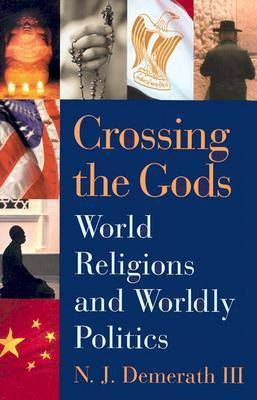 Crossing the Gods: World Religions and Worldly Politics (Hardback)