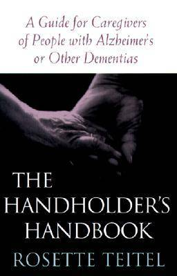 The Handholder's Handbook: A Guide for Caregivers of People with Alzheimer's or Other Dementias (Paperback)