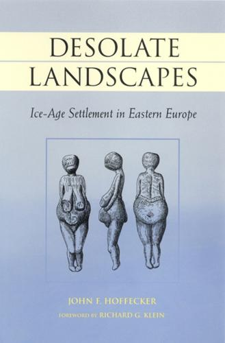 Desolate Landscapes: Ice-age Settlement in Eastern Europe - Rutgers Series in Human Evolution (Paperback)