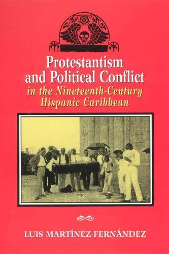 Protestantism and Political Conflict in the Nineteenth-century Hispanic Caribbean (Paperback)