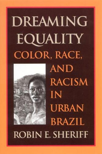 Dreaming Equality: Color, Race, and Racism in Urban Brazil (Paperback)