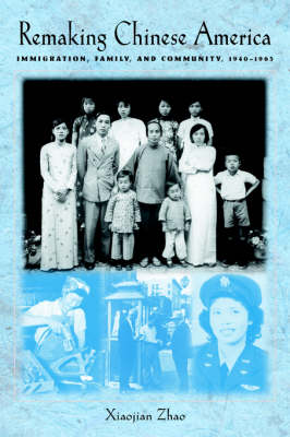 Remaking Chinese America: Immigration, Family and Community, 1940-1965 (Paperback)