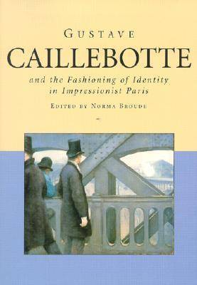 Gustave Caillebotte and the Fashioning of Identity in Impressionist Paris (Paperback)