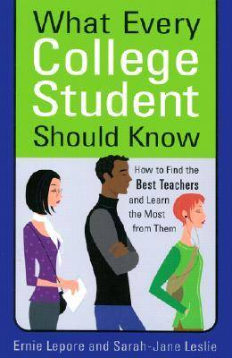 What Every College Student Should Know: How to Find the Best Teachers and Learn the Most from Them (Paperback)