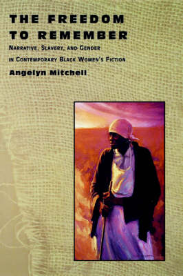 The Freedom to Remember: Narrative, Slavery and Gender in Contemporary Black Women's Fiction (Paperback)