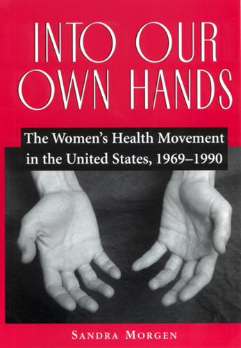 Into Our Own Hands: The Women's Health Movement in the United States, 1969-1990 (Paperback)