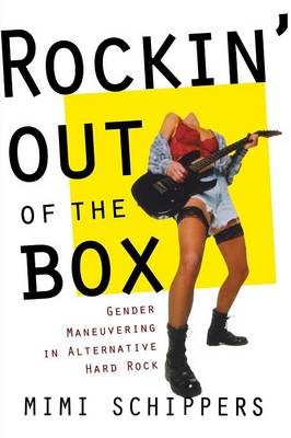 Rockin' Out of the Box: Gender Maneuvering in Alternative Hard Rock (Paperback)