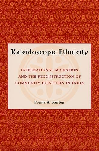 Kaleidoscopic Ethnicity: International Migration and the Reconstruction of Community Identities in India (Hardback)