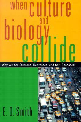 When Culture and Biology Collide: Why We are Stressed, Depressed and Self-obsessed (Hardback)
