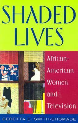 Shaded Lives: African American Women and Television (Paperback)