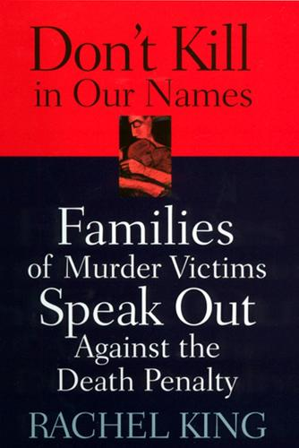 Don't Kill in Our Names: Families of Murder Victims Speak Out Against the Death Penalty (Hardback)