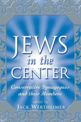 Jews in the Center: Conservative Synagogues and Their Members (Paperback)
