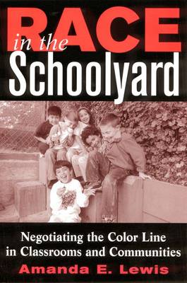 Race in the Schoolyard: Negotiating the Color Line in Classrooms and Communities - Rutgers Series in Childhood Studies (Hardback)