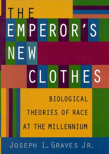 The Emperor's New Clothes: Biological Theories of Race at the Millennium (Paperback)