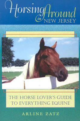 Horsing around in New Jersey: The Horse Lover's Guide to Everything Equine (Paperback)