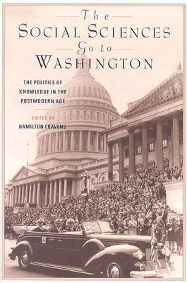 The Social Sciences Go to Washington: The Politics of Knowledge in the Postmodern Age (Paperback)