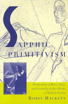 Sapphic Primitivism: Productions of Race, Class and Sexuality in Key Works of Modern Fiction (Paperback)