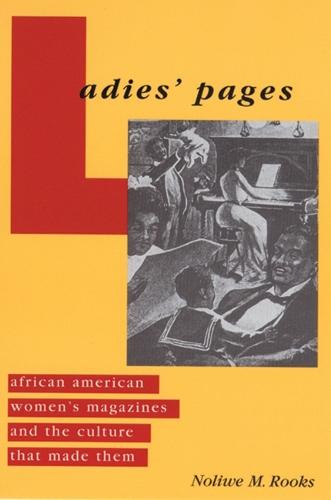 Ladies' Pages: African American Women's Magazines and the Culture That Made Them (Paperback)