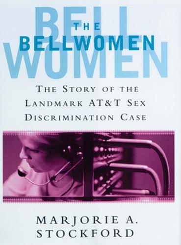 The Bellwomen: The Story of the Landmark at&T Sex Discrimination Case (Hardback)