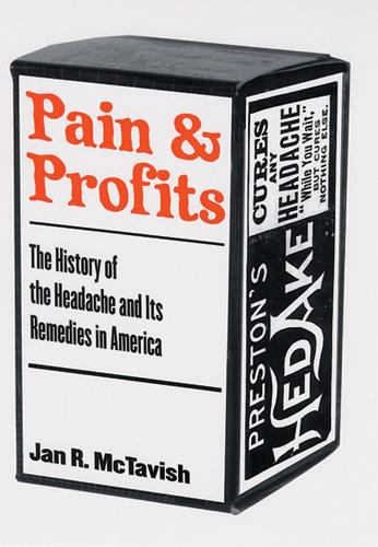 Pain and Profits: The History of the Headache and Its Remedies in the United States (Paperback)