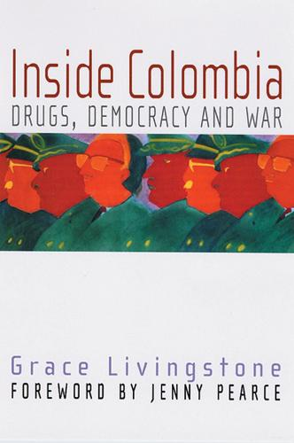 Inside Colombia: Drugs, Democracy and War (Paperback)