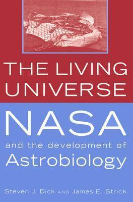 The Living Universe: NASA and the Development of Astrobiology (Hardback)