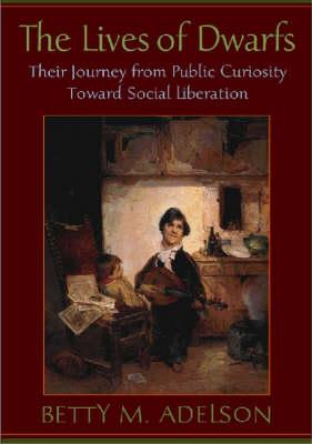 The Lives of Dwarfs: Their Journey from Public Curiosity Toward Social Liberation (Hardback)