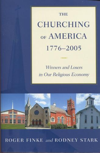 The Churching of America, 1776-2005: Winners and Losers in Our Religious Economy (Paperback)