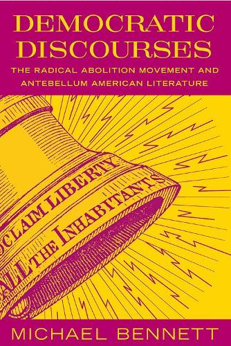 Democratic Discourses: The Radical Abolition Movement and Antebellum American Literature (Paperback)