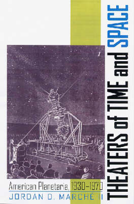 Theaters of Time and Space: American Planetariums, 1930-1970 (Hardback)