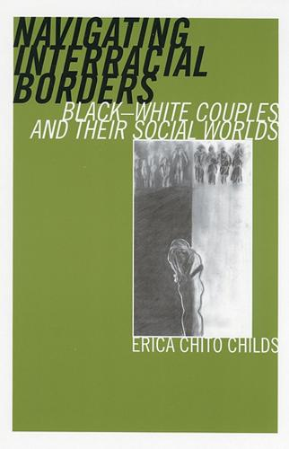 Navigating Interracial Borders: Black-White Couples and Their Social Worlds (Paperback)