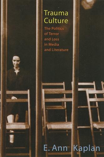 Trauma Culture: The Politics of Terror and Loss in Media and Literature (Paperback)