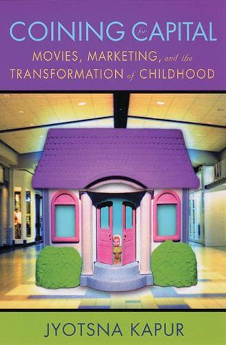 Coining for Capital: Movies, Marketing, and the Transformation of Childhood (Paperback)