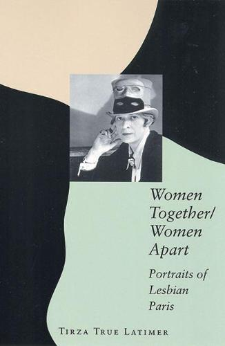 Women Together/Women Apart: Portraits of Lesbian Paris (Paperback)