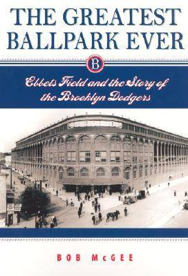 The Greatest Ballpark Ever: Ebbets Field and the Story of the Brooklyn Dodgers (Paperback)