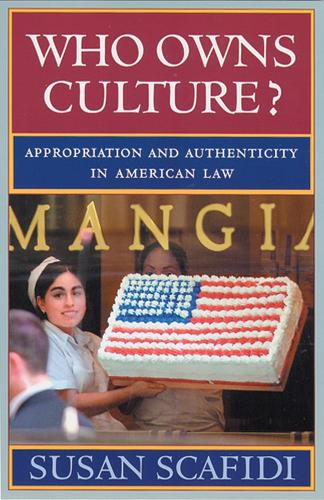 Who Owns Culture?: Appropriation and Authenticity in American Law - Public Life of the Arts Series (Paperback)