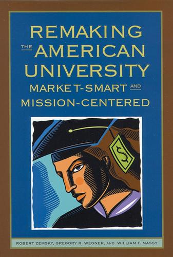 Remaking the American University: Market-smart and Mission-centered (Hardback)