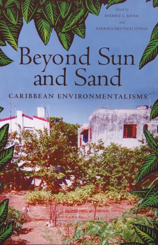 Beyond Sun and Sand: Caribbean Environmentalisms (Paperback)