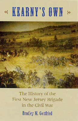 Kearny's Own: The History of the First New Jersey Brigade in the Civil War (Hardback)
